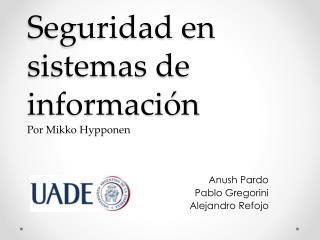 Seguridad en sistemas de información P or  Mikko Hypponen