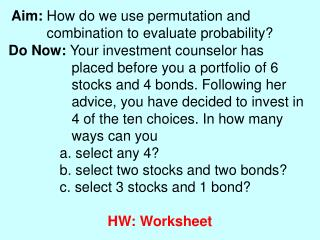 Aim:  How do we use permutation and           combination to evaluate probability?