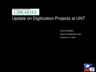 Update on Digitization Projects at UNT 					Dreanna Belden 					dreanna.belden@unt