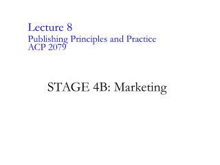 STAGE 4B:  Marketing