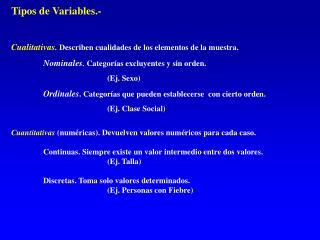 Tipos de Variables.- Cualitativas . Describen cualidades de los elementos de la muestra.