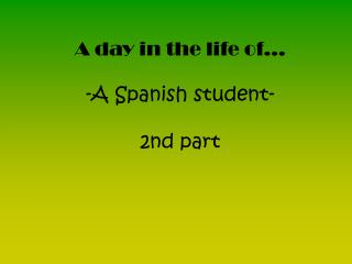 A day in the life of� -A Spanish student- 2nd part