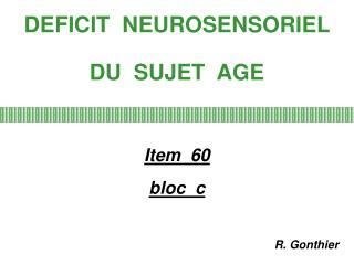 DEFICIT  NEUROSENSORIEL  DU  SUJET  AGE      Item  60  bloc  c