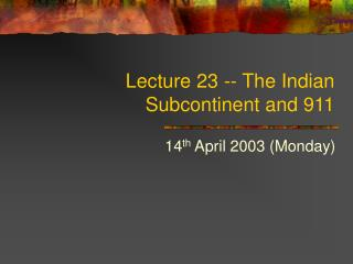 Lecture 23 -- The Indian Subcontinent and 911
