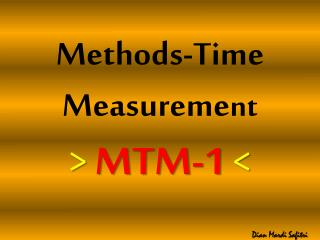 Methods-Time Measureme nt > MTM-1 <