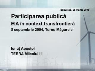 Bucureşti, 25 martie 2005 Participarea public ă EIA în context transfrontieră