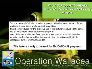 WALLACE RESOURCE LIBRARY Lecture  06  �  Endemism and Biodiversity Hotspots