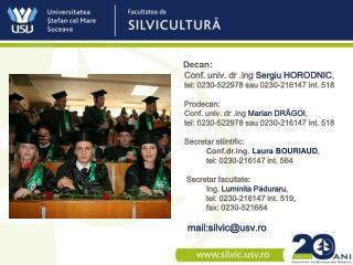 Decan: Conf. univ. dr g  Sergiu HORODNIC ,  tel: 0 2 30-52 2978  sau 0 2 30-216147 int. 518