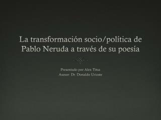 La transformación socio/política de Pablo Neruda a través de su poesía