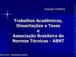 Trabalhos Acad�micos, Disserta��es e Teses  e  Associa��o Brasileira de Normas T�cnicas - ABNT