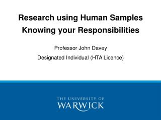 Research using Human Samples Knowing your Responsibilities Professor John Davey