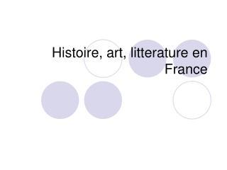 Histoire, art, litterature en France