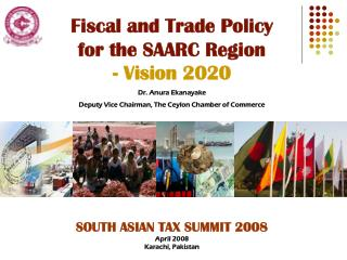 Fiscal and Trade Policy for the SAARC Region  - Vision 2020 Dr. Anura Ekanayake