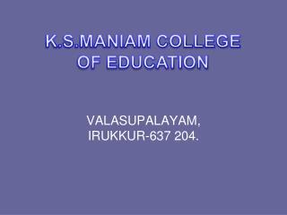 VALASUPALAYAM, IRUKKUR-637 204.