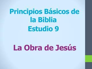 Principios B�sicos de la Biblia Estudio 9 La Obra de Jes�s