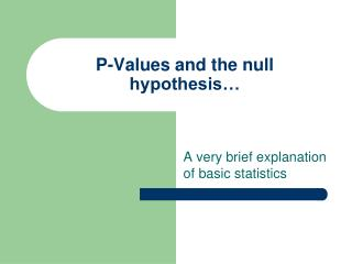 P-Values and the null hypothesis…