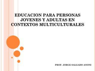 EDUCACION PARA PERSONAS JOVENES Y ADULTAS EN CONTEXTOS MULTICULTURALES