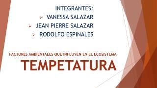 FACTORES AMBIENTALES QUE INFLUYEN EN EL ECOSISTEMA TEMPETATURA