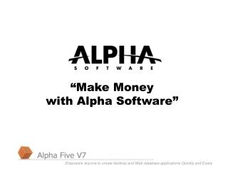 """Make Money with Alpha Software"""