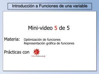 Mini-video  5  de 5 Materia: Optimización de funciones Representación gráfica de funciones
