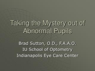 Taking the Mystery out of Abnormal Pupils