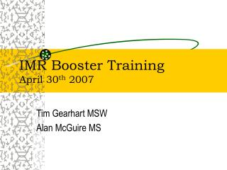 IMR Booster Training April 30 th  2007