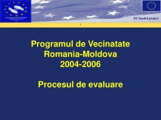Programul de Vecinatate  Romania-Moldova  2004-2006 Procesul de evaluare