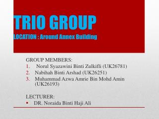 TRIO GROUP LOCATION : Around Annex Building