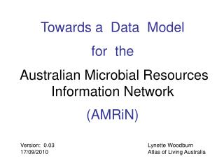 Towards a  Data  Model  for  the  Australian Microbial Resources Information Network (AMRiN)