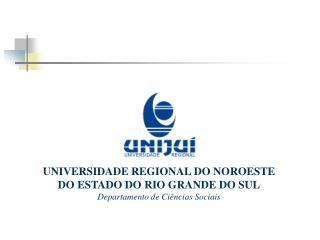 UNIVERSIDADE REGIONAL DO NOROESTE DO ESTADO DO RIO GRANDE DO SUL Departamento de Ciências Sociais