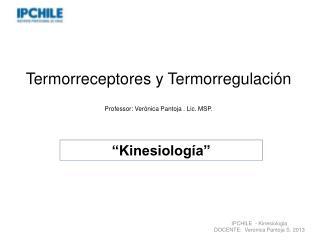 Termorreceptores y Termorregulación  Professor: Verónica Pantoja . Lic. MSP.