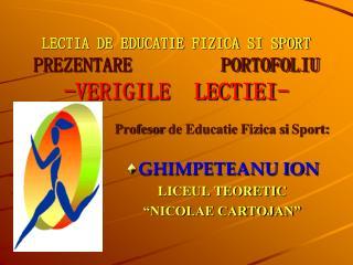 LECTIA DE EDUCATIE FIZICA SI SPORT PREZENTARE         PORTOFOLIU -VERIGILE  LECTIEI-