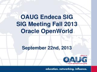 OAUG Endeca SIG  SIG Meeting Fall 2013  Oracle OpenWorld