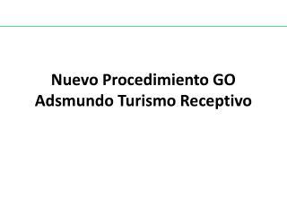 Nuevo Procedimiento GO Adsmundo Turismo Receptivo