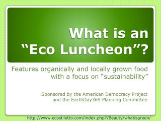 "What is an  ""Eco Luncheon""?"