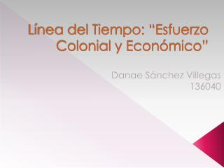 """Línea del Tiempo: """"Esfuerzo Colonial y Económico"""""""