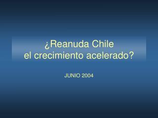 ¿Reanuda Chile  el crecimiento acelerado?