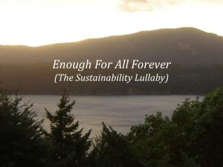 Enough For All Forever (The Sustainability Lullaby)