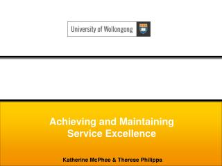 Achieving and Maintaining Service Excellence Katherine McPhee & Therese Philippa