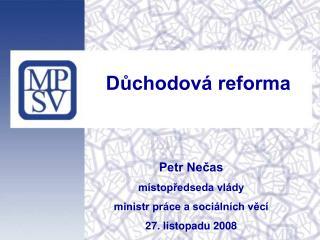 Petr Nečas místopředseda vlády ministr práce a sociálních věcí 27. listopadu 2008