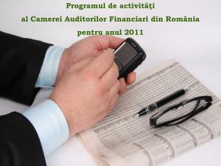 Programul de activită ţ i al Camerei Auditorilor Financiari din România  pentru anul 2011
