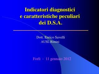 Indicatori diagnostici  e caratteristiche peculiari   dei D.S.A.