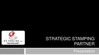Strategic stamping partner