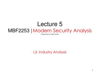 Lecture 5 MBF2253 | Modern Security Analysis Prepared by Dr Khairul Anuar