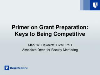 Primer on  Grant  P reparation : Keys to  Being  C ompetitive