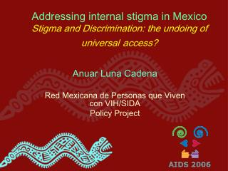 Addressing internal stigma in Mexico Stigma and Discrimination: the undoing of universal access?