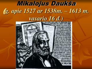 Mikalojus Daukša ( g. apie 1527 ar 1538m. – 1613 m. vasario 16 d.)