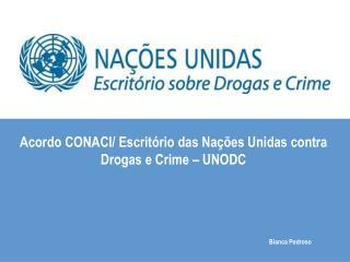 Acordo CONACI/ Escritório das Nações Unidas contra Drogas e Crime – UNODC