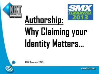 Authorship: Why Claiming your Identity Matters… SMX Toronto 2013