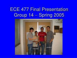 ECE 477 Final Presentation Group 14    Spring 2005